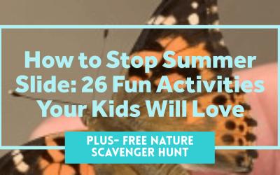 How to Stop Summer Slide: 26 Fun Activities Your Kids Will Love!