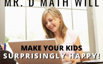 Warning: Mr. D Math Can Make Your Teen Surprisingly Happy!